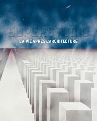 Superstudio- La vie après l'architecture - Abdelkader Damani |