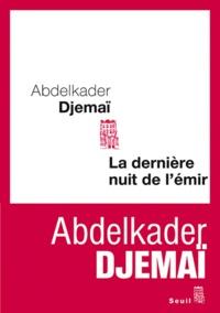 Abdelkader Djemaï - La dernière nuit de l'Emir.