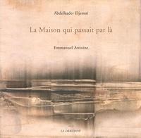 Abdelkader Djemaï et Emmanuel Antoine - La Maison qui passait par là.