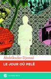 Abdelkader Djemaï - Le jour où Pelé.