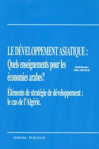 Abdelkader Sid Ahmed - Le développement asiatique : quel enseignement pour les économies arabes ? - Eléments de stratégie de développement : le cas de l'Algérie.
