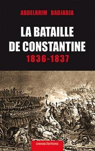 Abdelkarim Badjadja - La bataille de Constantine 1836-1837.