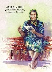 Abdelkarim Belkassem - Amina Zouri - Une histoire du Maroc.