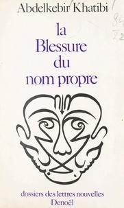 Abdelkébir Khatibi et Maurice Nadeau - La blessure du nom propre.