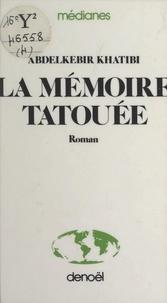 Abdelkébir Khatibi - La mémoire tatouée - Autobiographie d'un décolonisé.