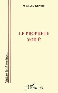 Abdelkébir Khatibi - Le prophète voilé.