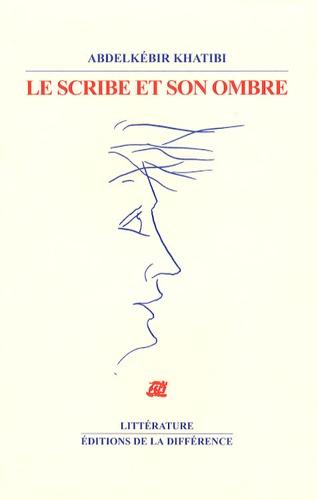 Abdelkébir Khatibi - Le scribe et son ombre.