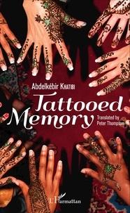 Abdelkébir Khatibi - Tattooed Memory.