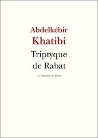 Abdelkébir Khatibi - Triptyque de Rabat.