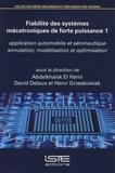 Abdelkhalak El Hami et David Delaux - Fiabilité des systèmes mécatroniques de forte puissance : application automobile et aéronautique - Volume 1, Simulation, modélisation et optimisation.