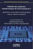 Abdelkhalak El Hami et David Delaux - Fiabilité des systèmes mécatroniques de forte puissance : application automobile et aéronautique - Volume 2, Enjeux, essais et analyses.