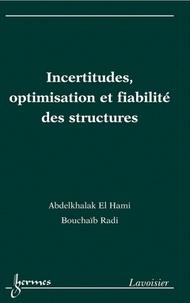 Abdelkhalak El Hami et Bouchaïb Radi - Incertitudes, optimisation et fiabilité des structures.