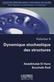 Abdelkhalak El Hami et Bouchaïb Radi - Ingénierie mathématique et mécanique - Volume 4, Dynamique stochastique des structures.
