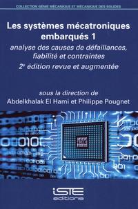 Abdelkhalak El Hami et Philippe Pougnet - Les systèmes mécatroniques embarqués - Tome 1, Analyse des causes de défaillances, fiabilité et contraintes.