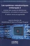 Abdelkhalak El Hami et Philippe Pougnet - Les systèmes mécatroniques embarqués - Tome 2, Analyse des causes de défaillances, modélisation, stimulation et optimisation.