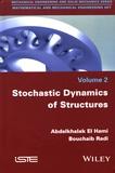 Abdelkhalak El Hami et Bouchaïb Radi - Mathematical and Mechanical Engineering Set - Volume 2, Stochastic Dynamics of Structures.