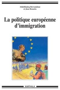 Abdelkhaleq Berramdane et Jean Rossetto - La politique européenne d'immigration.