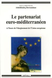 Abdelkhaleq Berramdane - Le partenariat euro-méditerranéen - A l'heure du cinquième élargissement de l'Union européenne.