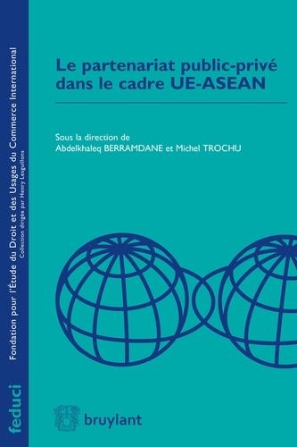 Abdelkhaleq Berramdane et Michel Trochu - Le partenariat public-privé dans le cadre UE-ASEAN.