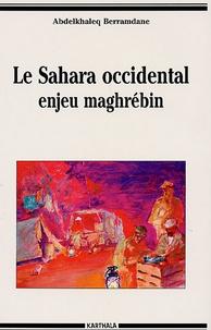Abdelkhaleq Berramdane - Le Sahara occidental, enjeu maghrébin.