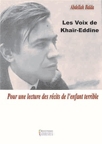 Abdellah Baïda - Les voix de Khaïr-Eddine : Pour une lecture des récits de l'enfant terrible.
