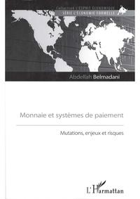 Abdellah Belmadani - Monnaie et systèmes de paiement - Mutations, enjeux et risques.