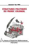 Abdellah Ben Mlih - Structures politiques du Maroc colonial.
