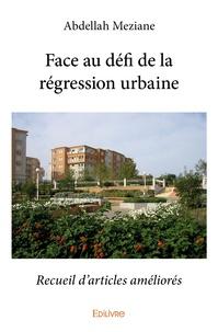 Abdellah Meziane - Face au défi de la régression urbaine - Recueil d'articles améliorés.