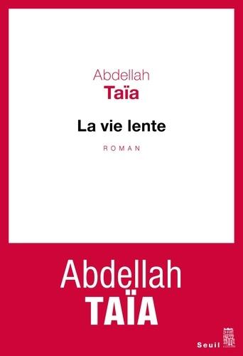 Abdellah Taïa - La vie lente.