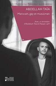 Florentin Chif-moncousin - Abdellah Taïa. Marocain, gay et musulman - Avec un entretien d'Abdellah Taïa et Hassan Jarfi.