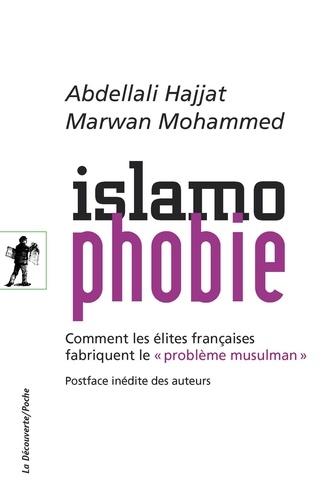 """Abdellali Hajjat et Marwan Mohammed - Islamophobie - Comment les élites françaises fabriquent le """"problème musulman""""."""