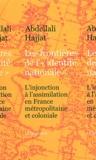 """Abdellali Hajjat - Les frontières de l'""""identité nationale"""" - L'injonction à l'assimilation en France métropolitaine et coloniale."""