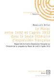 Abdellatif Attafi - Le Maroc entre 1492 et l'après 1912 dans le texte littéraire d'expression française - Regard des écrivains d'expression française sur l'histoire de la conquête du Maroc de 1492 à l'après 1912.
