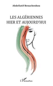 Abdellatif Benachenhou - Les Algériennes hier et aujourd'hui.