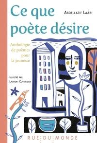 Abdellatif Laâbi - Ce que poète désire - Anthologie de poèmes pour la jeunesse.