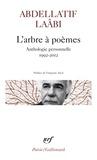 Abdellatif Laâbi - L'arbre à poèmes - Anthologie personnelle 1992-2012.