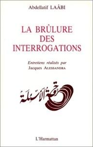Abdellatif Laâbi - La brûlure des interrogations : entretiens.