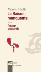 Abdellatif Laâbi - La saison manquante suivi de Amour Jacaranda.