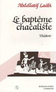 Abdellatif Laâbi - le baptême chacaliste.