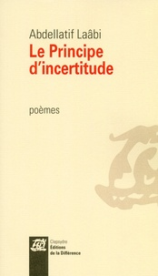 Abdellatif Laâbi - Le principe d'incertitude.