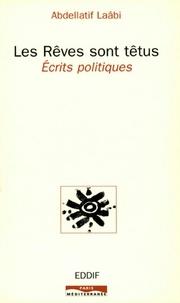 Abdellatif Laâbi - Les rêves sont têtus - Ecrits politiques.