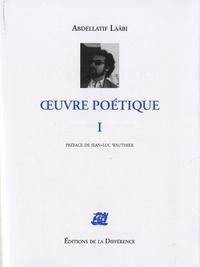 Abdellatif Laâbi - Oeuvre poétique - Tome 1.