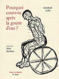 Abdellatif Laâbi - Pourquoi cours-tu après la goutte d'eau ?.