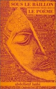 Abdellatif Laâbi - Sous le bâillon, le poème - Ecrits de prison, 1972-1980.
