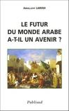 Abdellatif Laroui - Le futur monde arabe a-t-il un avenir ?.