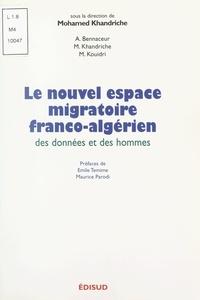 Abdelmadjid Bennaceur et Mohamed Khandriche - Le nouvel espace migratoire franco-algérien - Des données et des hommes.