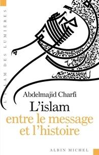 Abdelmajid Charfi - L'Islam entre le message et l'histoire.