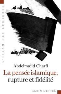 Abdelmajid Charfi - La Pensée islamique , rupture et fidélité.