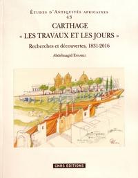 """Abdelmajid Ennabli - Carthage """"Les travaux et les jours"""" - Recherches et découvertes, 1831-2016."""