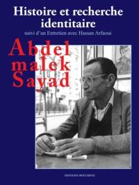 Abdelmalek Sayad - Histoire et recherche identitaire - suivi d'un entretien avec Hassan Arfaoui.